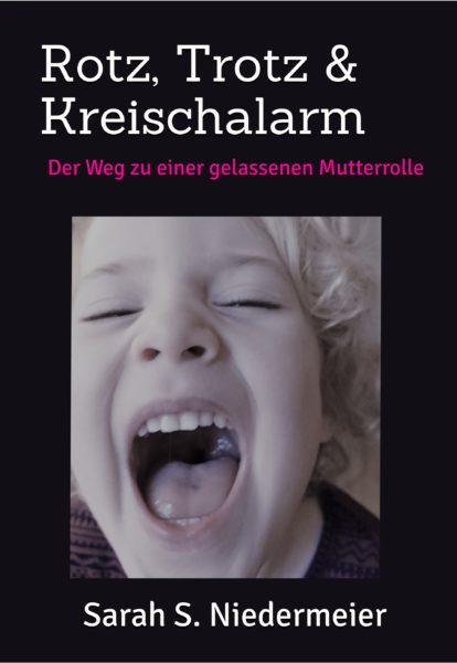 Rotz Trotz Kreischalarm, 5 Tipps zur gelassenen Mutterrolle, Buchcover // München mit Kind
